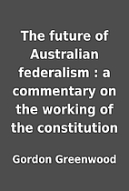 The future of Australian federalism : a…