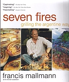 Seven Fires: Grilling the Argentine Way by…