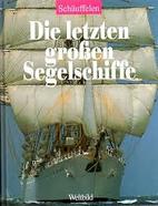Die letzten großen Segelschiffe by Otmar…