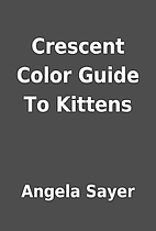 Crescent Color Guide To Kittens by Angela…