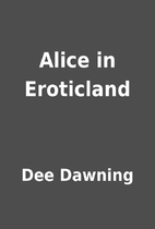 Alice in Eroticland by Dee Dawning