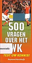 500 vragen over het WK by Raymond Kerckhoffs