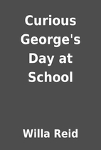 Curious George's Day at School by Willa Reid