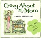 Crazy about My Mom (Crazy) by Mark Gilroy
