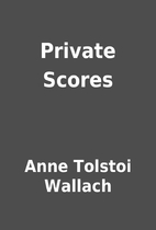 Private Scores by Anne Tolstoi Wallach