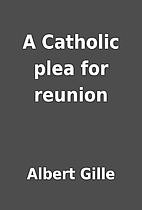 A Catholic plea for reunion by Albert Gille