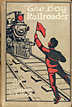 The Boy Railroader: or, The Triumphs of a…