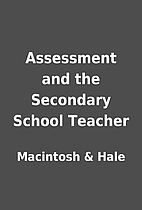 Assessment and the Secondary School Teacher…