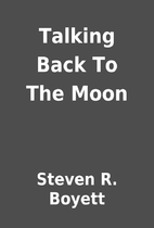 Talking Back To The Moon by Steven R. Boyett