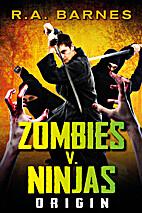 Zombies v. Ninjas: Origin by R. A. Barnes
