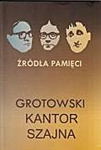 Źródła pamięci : Grotowski-Kantor-Szajna…