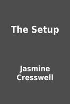 The Setup by Jasmine Cresswell