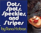 Dots, Spots, Speckles, and Stripes by Tana…