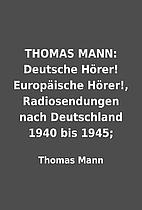 THOMAS MANN: Deutsche Hörer! Europäische…