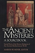 The Ancient Mysteries: A Sourcebook : Sacred…
