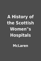 A History of the Scottish Womens Hospitals…