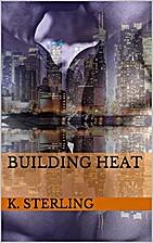 Building Heat by K. Sterling