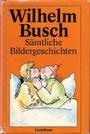 Die schönsten Bildergeschichten. Alles was Busch bekannt und berühmt gemacht hat - Wilhelm. Busch