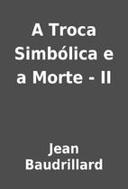 A Troca Simbólica e a Morte - II by Jean…