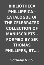 BIBLIOTHECA PHILLIPPICA - CATALOGUE OF THE…