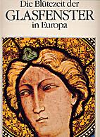 Die Blütezeit der Glasfenster in Europa by…