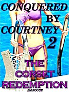 Conquered By Courtney 2: The Corset…