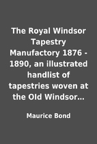 The Royal Windsor Tapestry Manufactory 1876…