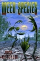 Weed Species by Jack Ketchum