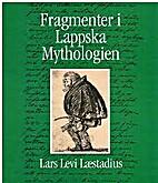 Fragmenter i lappska mythologien by Lars…