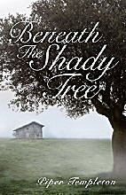 Beneath the Shady Tree by Piper Templeton