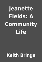 Jeanette Fields: A Community Life by Keith…