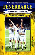 Futbolda Yaşayan Efsane Fenerbahçe -…