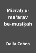 Mizraḥ u-maʻarav be-musiḳah by Dalia…