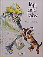 TOP AND TOBY: A FIRST BOOK OF LETTERS by…