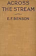 Across the stream by E. F. Benson