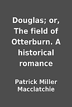 Douglas; or, The field of Otterburn. A…