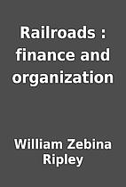 Railroads : finance and organization by…