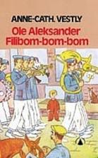 Ole Aleksander Filibom-bom-bom by Anne-Cath…