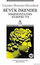 Büyük İskender Makedonya'dan Anadolu'ya…