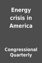 Energy crisis in America by Congressional…
