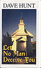 Let No Man Deceive You by Dave Hunt