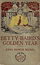 Betty Baird's Golden Year by Anna Hamlin…