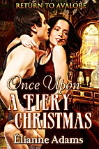 Once Upon a Fiery Christmas by Elianne Adams