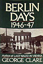 Berlin Days, 1946-47 by George Clare