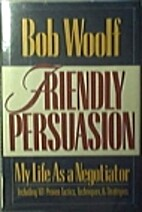 Friendly Persuasion: My Life as a Negotiator…
