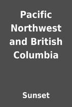 Pacific Northwest and British Columbia by…