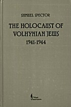 The holocaust of Volhynian Jews, 1941-1944…