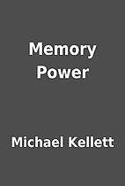 Memory Power by Michael Kellett