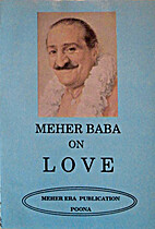 Meher Baba on love by Meher Baba