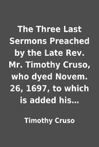 The Three Last Sermons Preached by the Late…